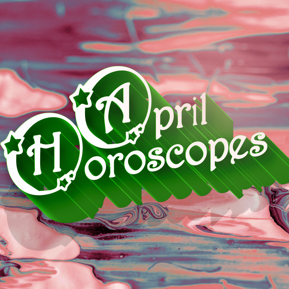 April Horoscopes – What's YOUR Love Superpower?