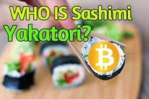 (Not Satoshi Nakamoto) Who is Sashimi Yakatori?