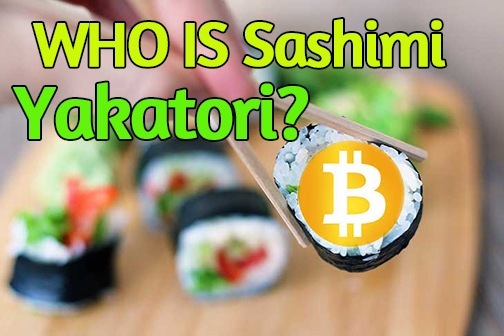 You are currently viewing (Not Satoshi Nakamoto) Who is Sashimi Yakatori?