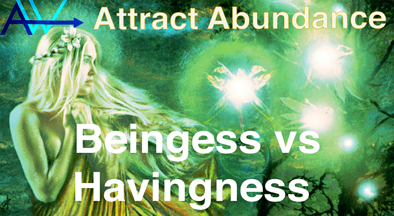 You are currently viewing Beingness vs. Havingness – Using the Law of Attraction
