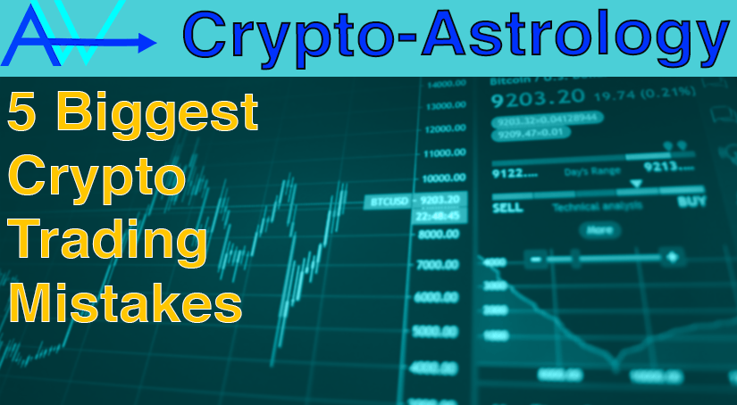 5 Biggest Crypto Trading Mistakes -Crypto Astrology<br><span style='color:#00adee;font-size:.8em'>Crypto trading Mistakes- Crypto Astrology </span>