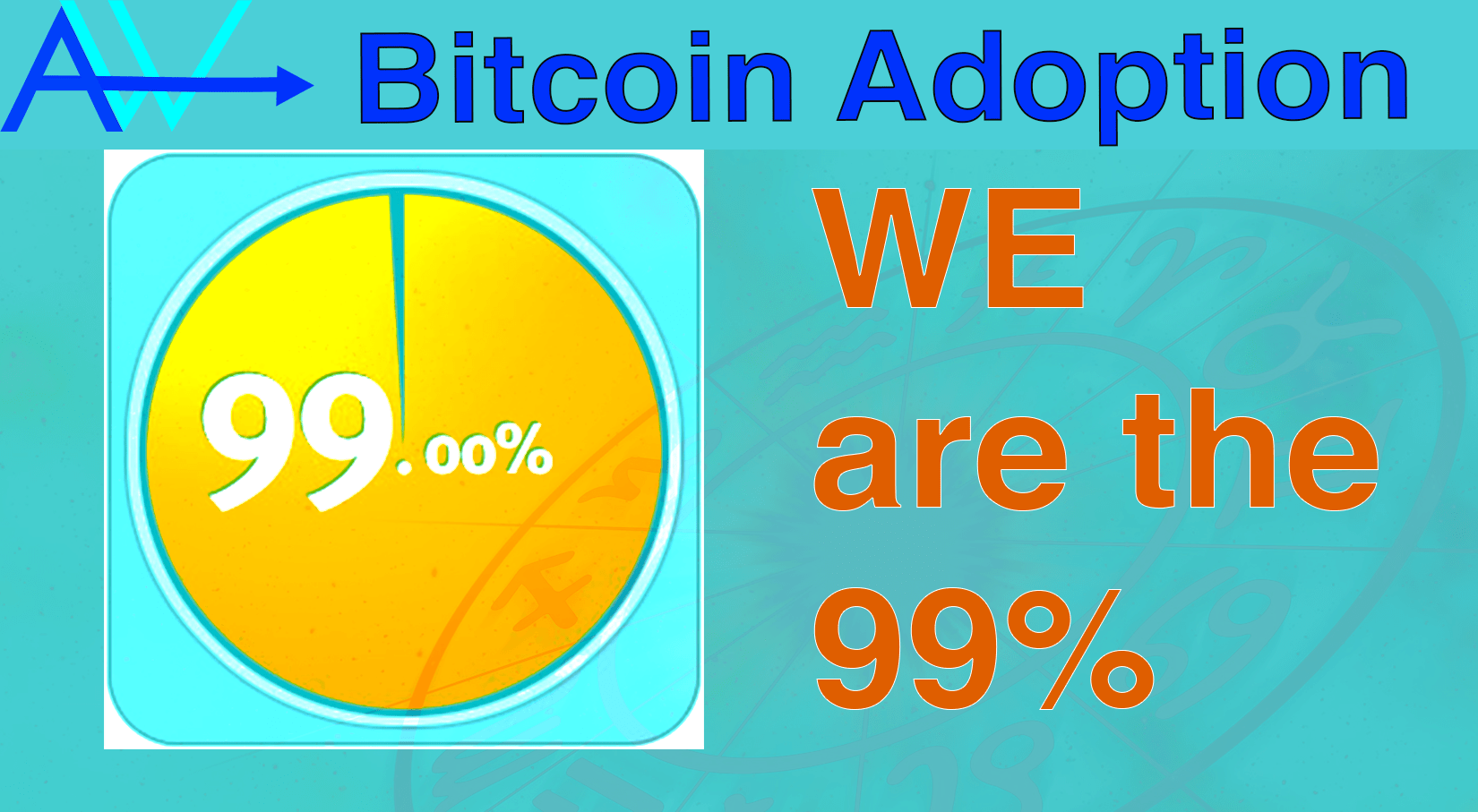 We Are the 99 %!! Bitcoin Adoption!<br><span style='color:#00adee;font-size:.8em'>Bitcoin Adoption </span>