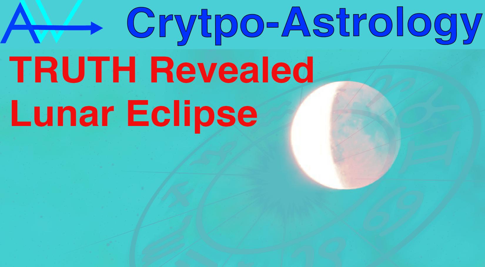 Lunar Eclipse – SECRETS UNVEILED – CryptoAstrology<br><span style='color:#00adee;font-size:.8em'>Secrets Unveiled Lunar Eclipse </span>