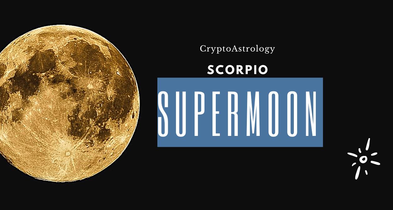 Scorpio SuperMoon – CryptoAstrology