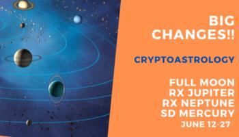 Big Changes!! Horoscope June 21 – 27 Full MoonBig Changes Crypto Astrology