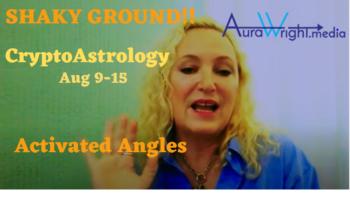 Shaky Ground – Crypto Astrology Aug 9-15Weekly Horoscope Forecast
